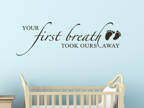 Your First Breath Took Ours Away Baby Vinyl Stickers for Nursery Wall Decal Saying 12x36