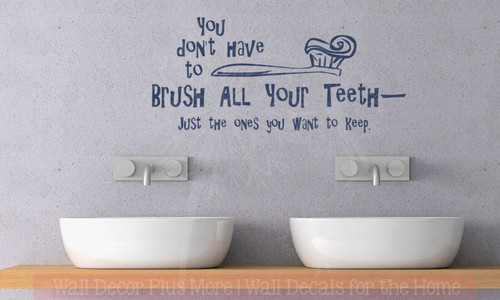 Brush Your Teeth Quotes: You Don't Have To Brush All Your Teeth.. Wall Decal