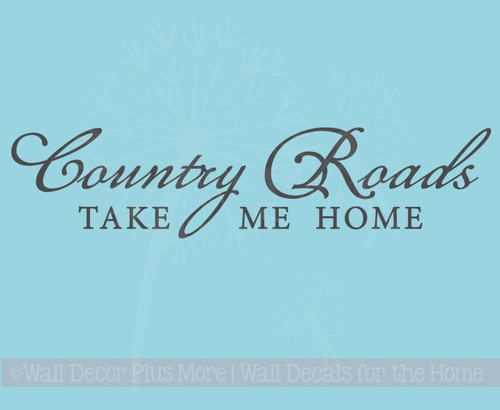 Country Roads Take Me Home Wall Decal Saying