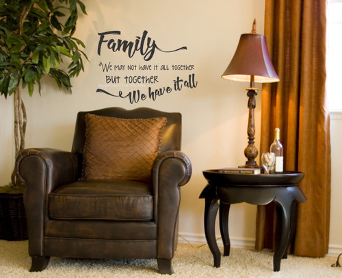 Family Together We Have It All Vinyl Wall Decal Saying