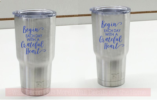 Begin Each Day Grateful Tumbler Vinyl Lettering Art Rtic Yeti Mug Decal Stickers blue