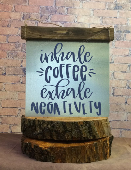 Metal with Wood Topper Inhale Coffee Exhale Negativity Wood Sign Metal Inspiring Words Hanging Wall Art, 3 Sign Choices-Deep Blue