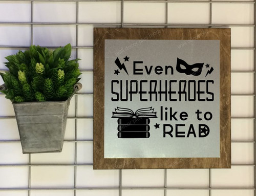 Metal on Wood Even Superheroes Like to Read Wood Sign Metal Inspiring Words Hanging Wall Art, 3 Sign Choices-Black