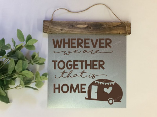 Metal with Wood Topper Wherever We are Together is Home with Camper Wood Sign Metal with Quote, Hanging Wall Art, 3 Sign Choices-Chocolate
