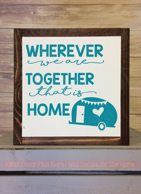 Wherever We Are Together Home Camper Wall Stickers Vinyl Art Decals-Teal