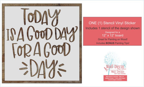 Today Is A Good Day For A Good Day 12 Inch Stencil DIY Wood Home Decor