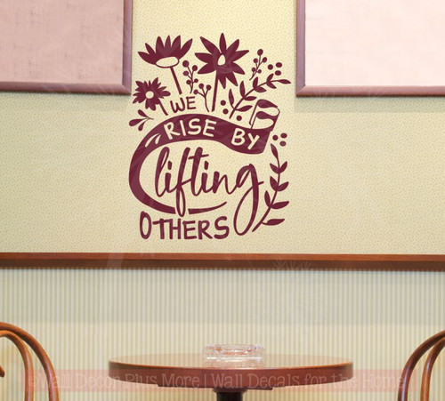 We Rise By Lifting Others Motivational Quotes Floral Vinyl Art Wall Decals-Burgundy