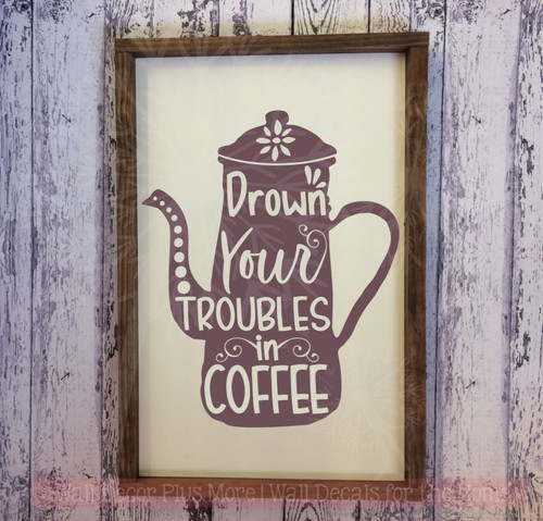 Drown Your Troubles Kitchen Quotes Vinyl Art Decals Coffee Wall Decor-Eggplant