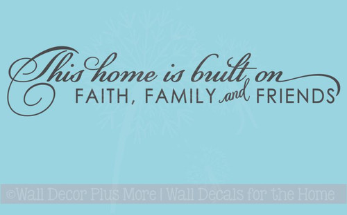 This Home Is Built On Faith Family and Friends Wall Decal Sticker Quote