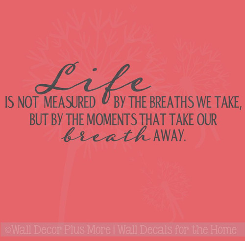 Life is not Measured by the Breaths we Take Inspirational Wall Decal Lettering Quote