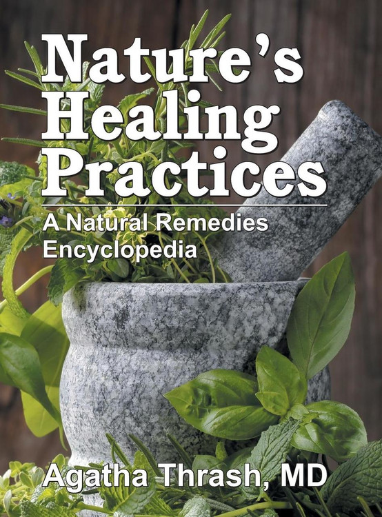 Nature's Healing Practices - A Natural Remedies Encyclopedia