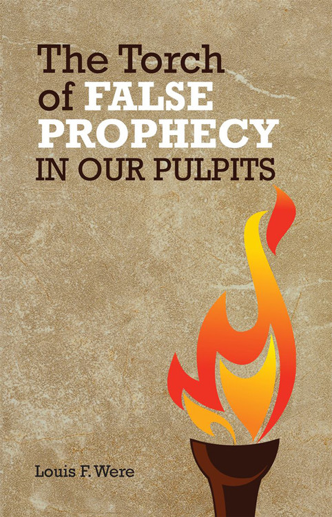 The Torch of False Prophecy in Our Pulpits by Louis F. Were