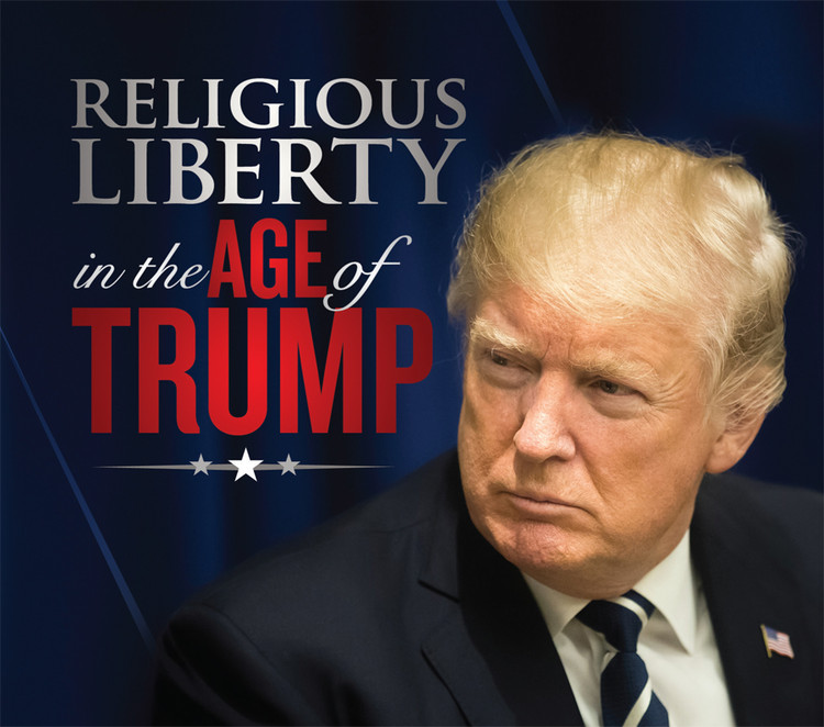 Religious Liberty in the Age of Trump