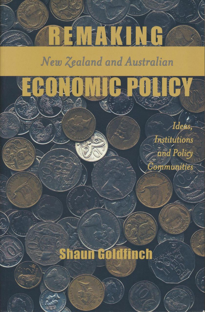 Remaking New Zealand and Australian Economic Policy: Ideas, Institutions and Policy Communities