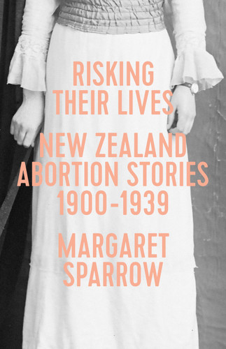 Risking Their Lives: NZ Abortion Stories 1900–1939