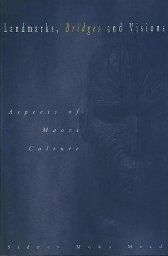 Landmarks, Bridges and Visions: Aspects of Maori Culture