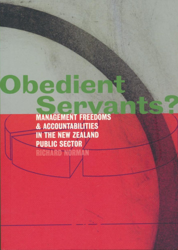 Obedient Servants? Management Freedoms and Accountabilities in the New Zealand Public Sector