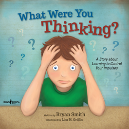 What Were You Thinking? A Story about Learning to Control Your Impulses by Bryan Smith Item #56-005