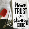 Never Trust A Skinny Cook Kitchen Towel