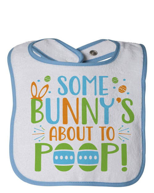 Funny Easter Bib for Babies - Some Bunny's About To Poop
