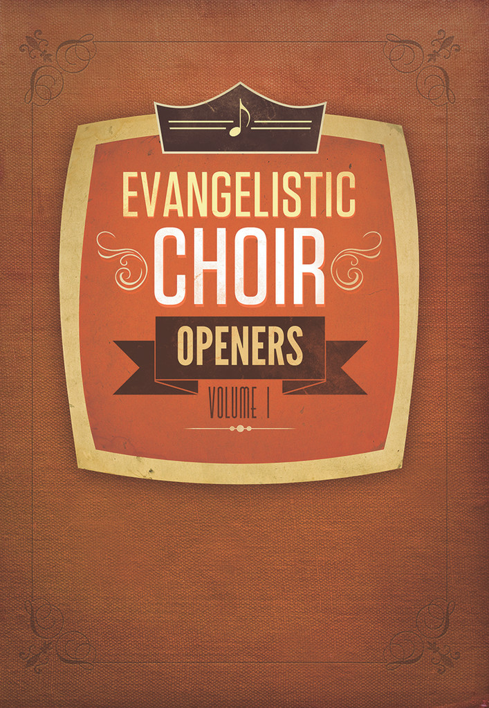 Evangelistic Choir Openers Volume 1