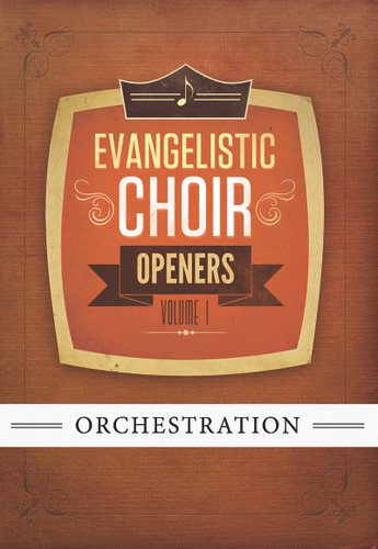 Evangelistic Choir Openers Volume 1 - Orchestration