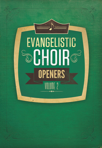 Evangelistic Choir Openers Volume 2