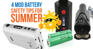 4 Mod Battery Safety Tips for Summer