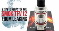9 Tips to Help Stop the Smok TFV12 From Leaking