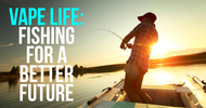 Vape Life: Fishing for a Better Future