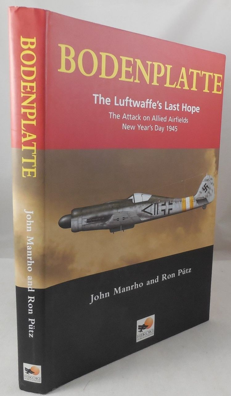 BODENPLATTE: THE LUFTWAFFE'S LAST HOPE, by John Manrho; Ron Putz - 2004