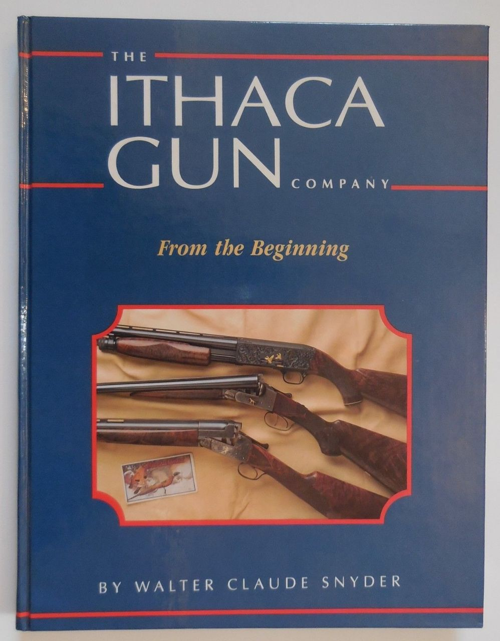 THE ITHACA GUN COMPANY: FROM THE BEGINNING, by Walter Claude Snyder - 1991 [SIGNED]