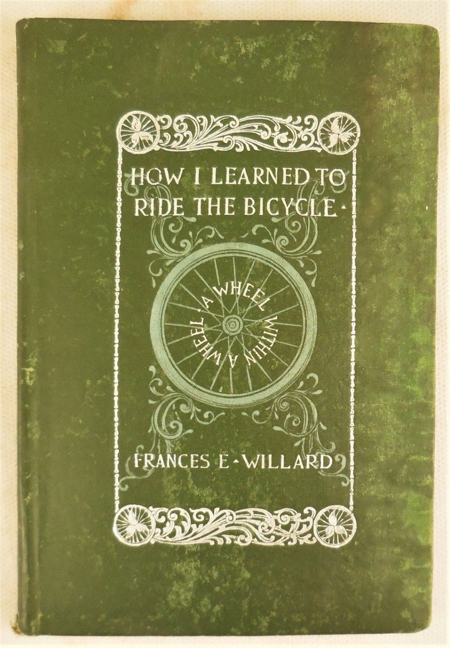 A WHEEL WITHIN A WHEEL: HOW I LEARNED TO RIDE THE BICYCLE, by Frances E. Willard - 1895 [1st Ed]