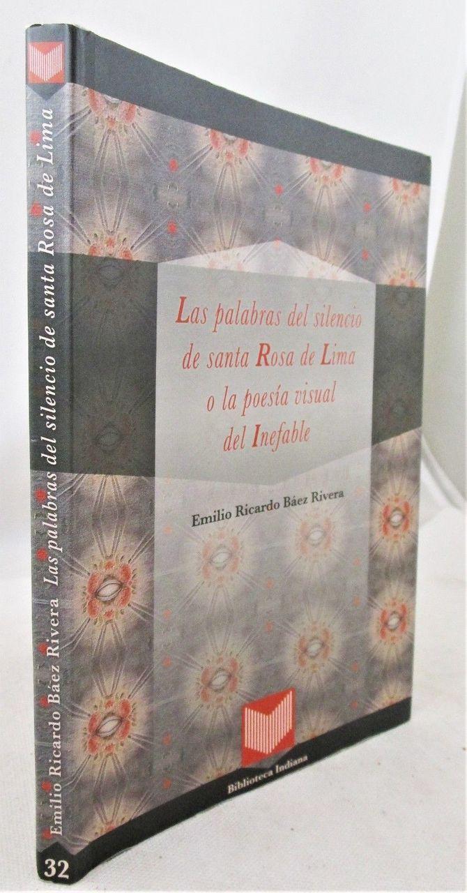 LAS PALABRAS DEL SILENCIO DE SANTA ROSA DE LIMA, O LA POESIA VISUAL DEL INEFABLE, by Emilio R.B. Rivera - 2012 [Signed]