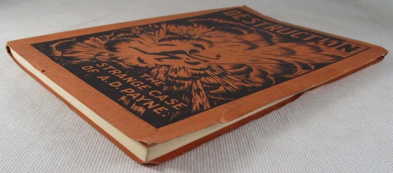 DESTRUCTION: THE STRANGE CASE OF A.D. PAYNE, by Harry Montgomery - 1930 [1st Ed]