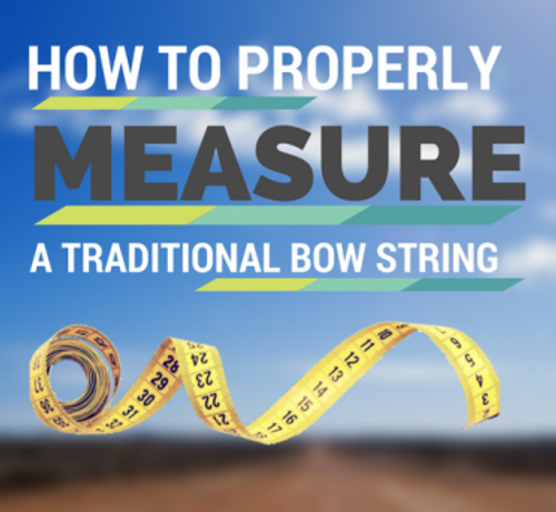 HOW TO PROPERLY MEASURE A TRADITIONAL BOW STRING