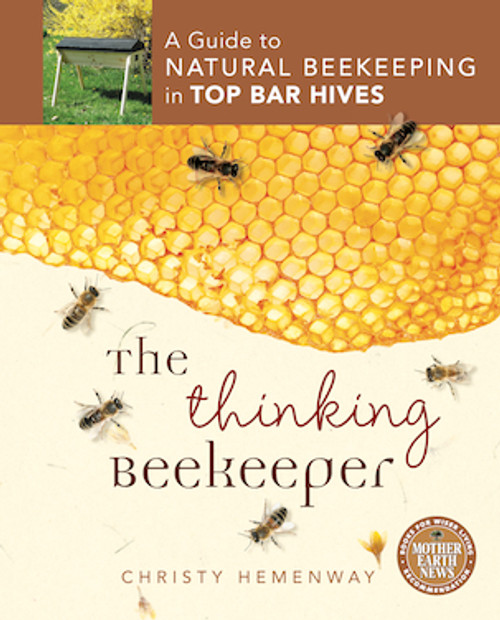 Beginning Top Bar Beekeeping Book   The Thinking Beekeeper