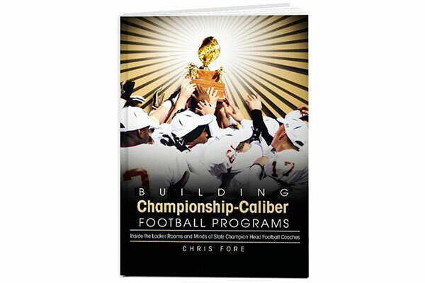 Building Championship-Caliber Football Programs: Inside the Locker Rooms and Minds of State Champion Head Football Coaches