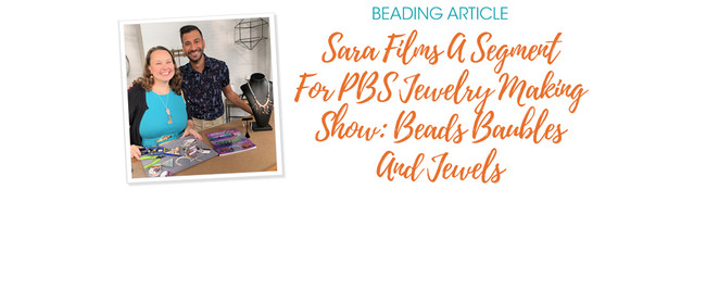 Sara Films A Segment For PBS Jewelry Making Show: Beads Baubles And Jewels