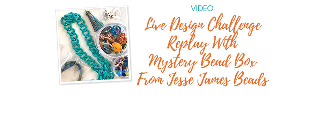 Live Design Challenge Replay With Mystery Bead Box From Jesse James Beads