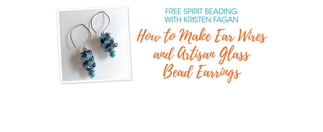 Free Spirit Beading: How to Make Ear Wires and Artisan Glass Bead Earrings
