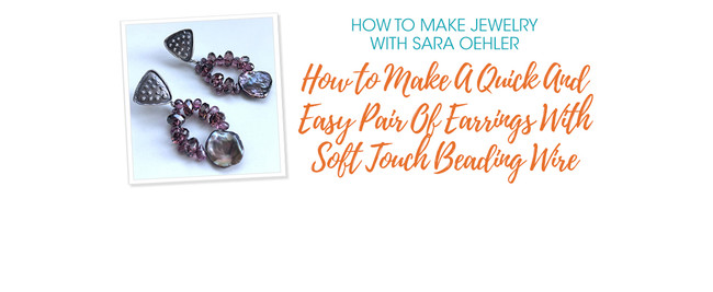 How to Make A Quick And Easy Pair Of Earrings With Soft Touch Beading Wire