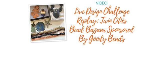 Live Design Challenge Replay: Twin Cities Bead Bazaar Sponsored By Goody Beads