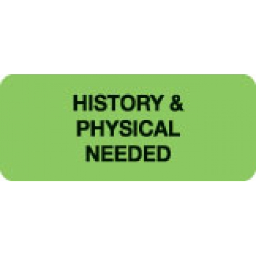 """HISTORY & PHYSICAL NEEDED"" Green Fluor. Label 2 1/4"" x 15/16"""