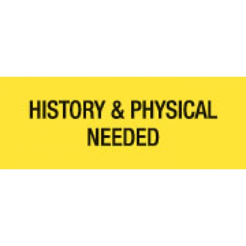 """HISTORY & PHYSICAL NEEDED"" Yellow Fluor. Label 2 1/4"" x 15/16"""