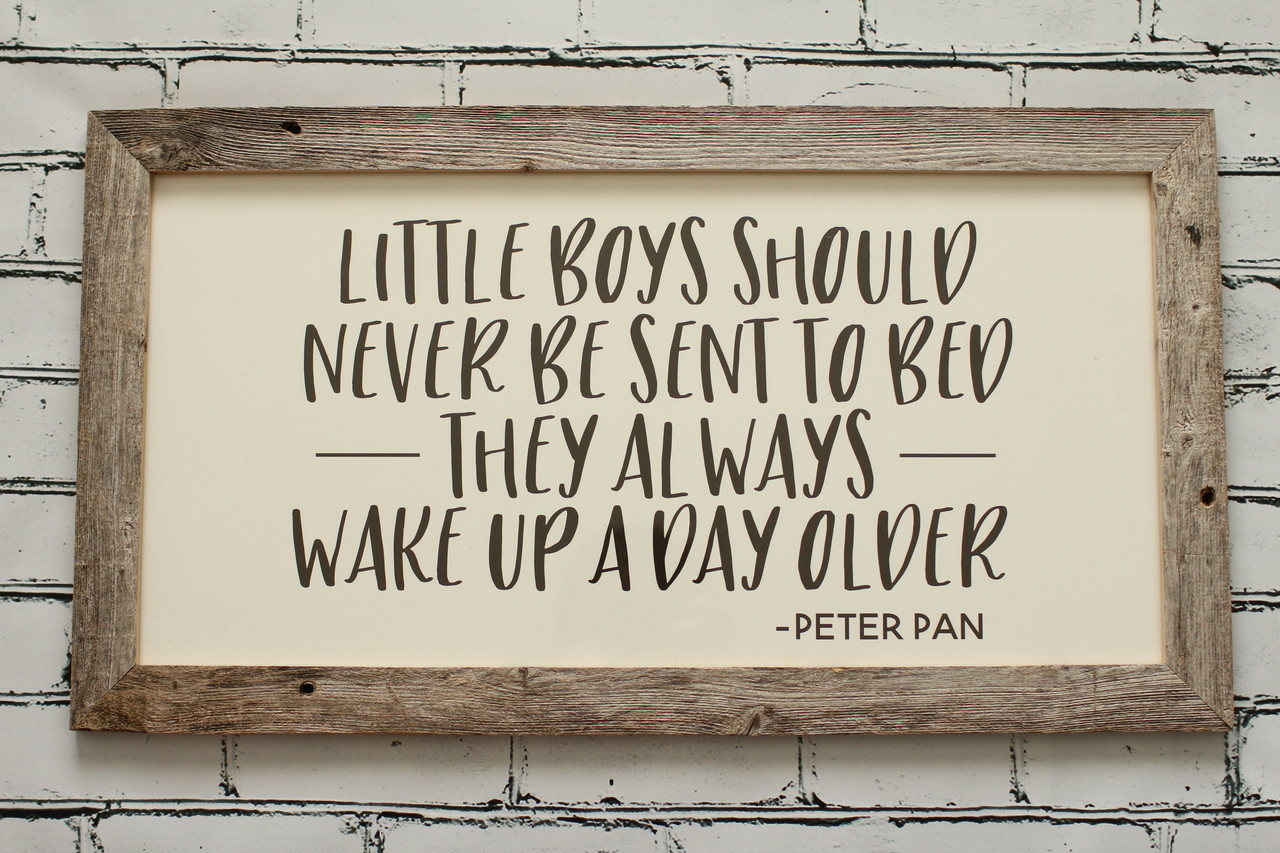 Little boys should never be sent to bed they always wake up a day ...