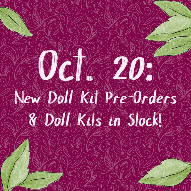 New Doll Kit Pre-Orders & Doll Kits in Stock! Plus more!