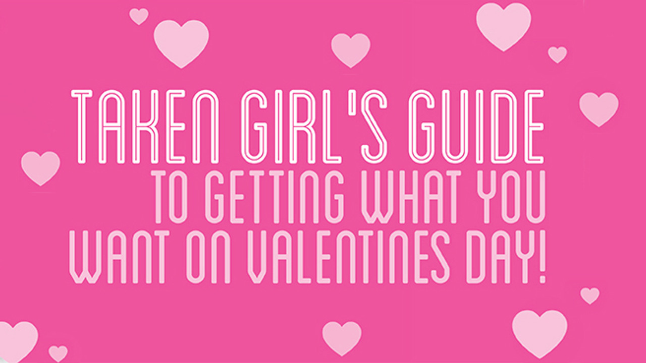 Taken Girl's Guide To Valentines Day!