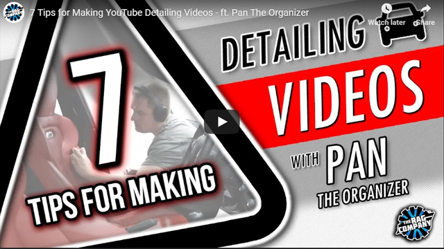 7 Tips for Making YouTube Detailing Videos - Featuring Pan The Organizer