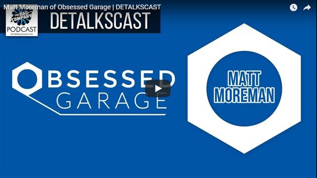 Matt Moreman of Obsessed Garage | DETALKSCAST